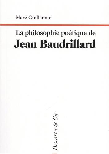 M. Guillaume, La philosophie poétique de Jean Baudrillard