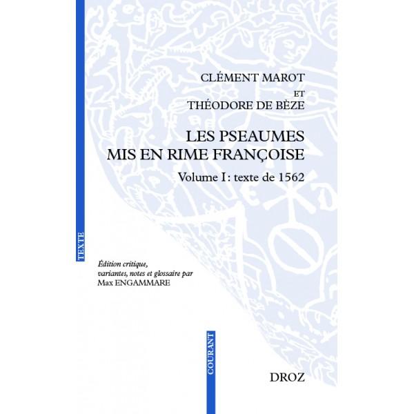 T. de Bèze, C. Marot, Les Pseaumes mis en rime françoise. Volume I : texte de 1562 (éd. M. Engammare)