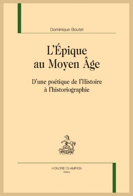 D. Boutet, L'Épique au Moyen Âge. D'une poétique de l'Histoire à l'historiographie