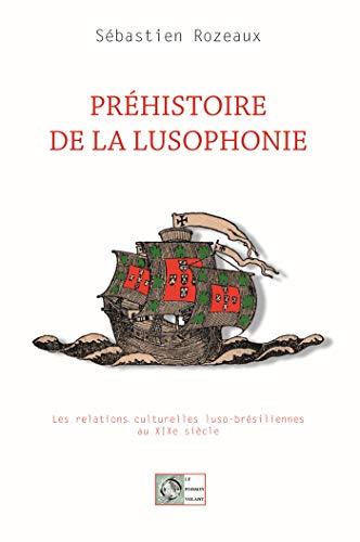 S. Rozeaux, Préhistoire de la lusophonie. Les relations culturelles luso-brésiliennes au XIXe s.