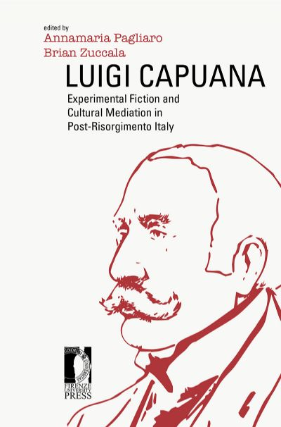 A. Pagliaro et Br. Zuccala (dir.),Luigi Capuana: Experimental Fiction and Cultural Mediation in Post-Risorgimento Italy