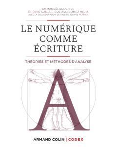 E. Souchier, É. Candel, G. Gomez-Mejia, V. Jeanne-Perrier, Le numérique comme écriture. Théories et méthodes d'analyse