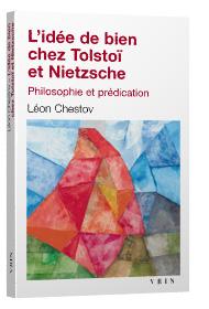 L. Chestov, L'idée de bien chez Tolstoï et Nietzsche. Philosophie et prédication