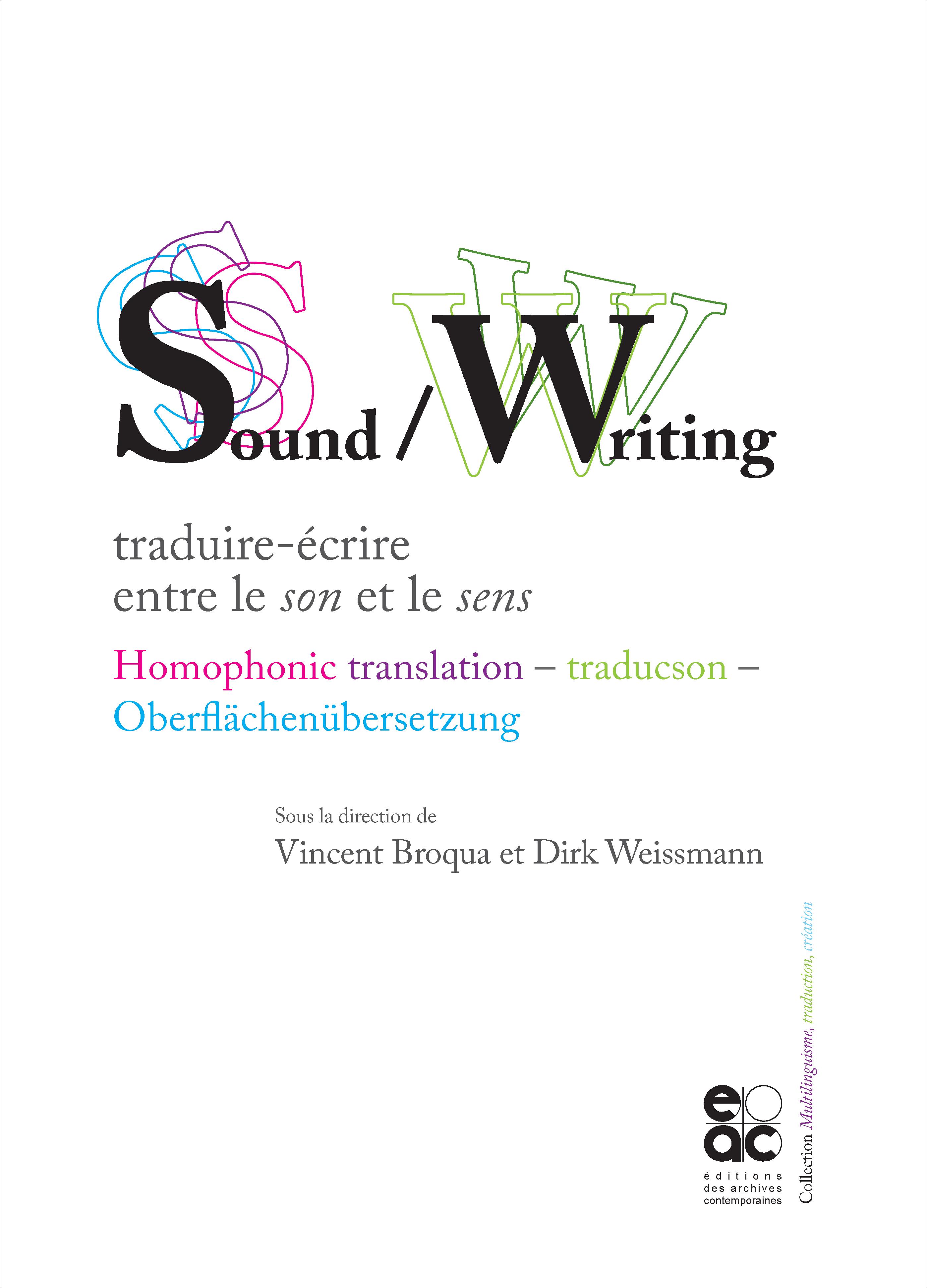 V. Broqua, D. Weissmann (dir.),Sound / Writing : traduire-écrire entre lesonet lesens,Homophonic translation – traducson – Oberflächenübersetzung