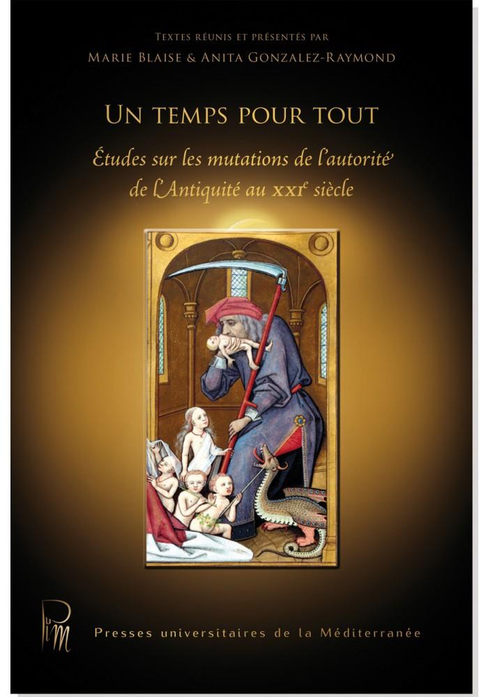 M. Blaise, A. Gonzalez-Raymond (dir.), Un temps pour tout. Études sur les mutations de l'autorité de l'Antiquité au XXIe siècle