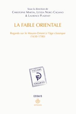 C. Martin, L. Norci Cagiano, L. Plazenet, La Fable orientale. Regards sur le Moyen-Orient à l'âge classique (1630-1780)