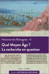 H. Bouget, M. Coumert (dir.), Histoires des Bretagnes 6. Quel Moyen Âge ? La recherche en question