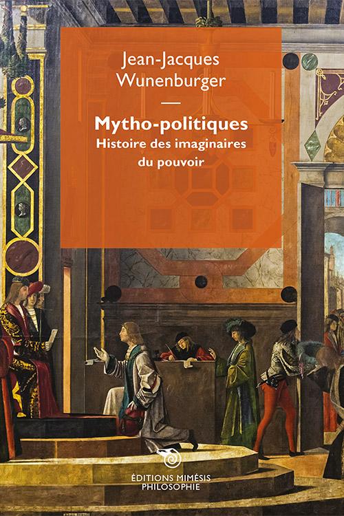 J.-J. Wunenburger, Mytho-politiques. Histoire des imaginaires du pouvoir