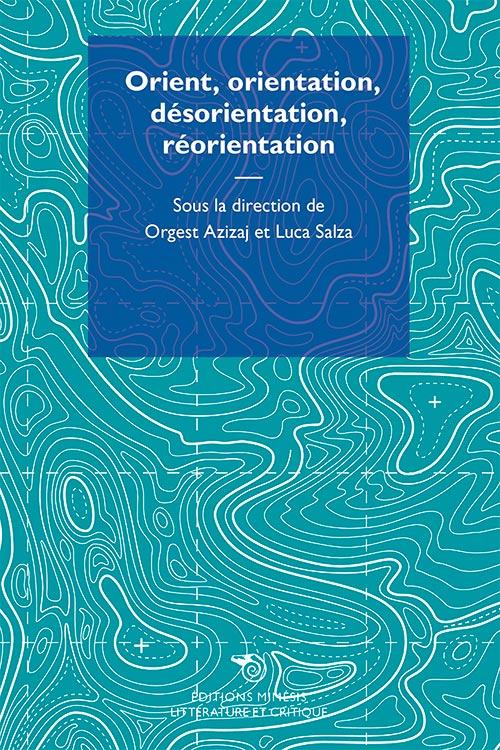 O. Azizaj et L. Salza (dir.), Orient, orientation, désorientation, réorientation