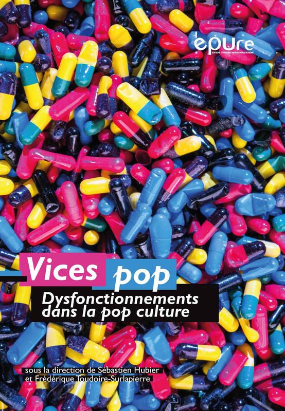 S. Hubier, F. Toudoire-Surlapierre (dir.), Vices pop. Dysfonctionnements dans la pop culture