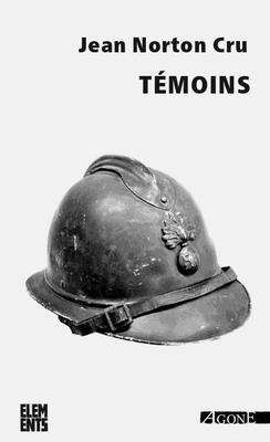 J. Norton Cru, Témoins. Essai d'analyse et de critique des souvenirs de combattants édités en français de 1915 à 1928 (à paraître : souscription)