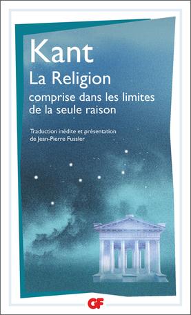 Kant, La Religion des les limites de la simple raison (nouvelle trad. par J.-P. Fussier)