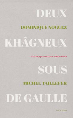 D. Noguez, M. Taillefer, Deux khâgneux sous De Gaulle. Correspondance 1963-1973