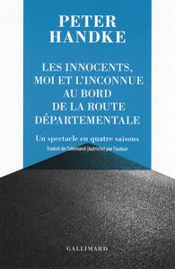 P. Handke, Les innocents, moi et l'inconnue au bord de la route départementale. Un spectacle en quatre saisons