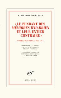M. Yourcenar, « Le pendant des Mémoires d'Hadrien et leur entier contraire». Correspondance 1964-1967 (éd. B. Blanckeman et R. Poignault)