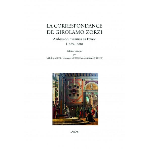 La correspondance de Girolamo Zorzi, ambassadeur vénitien en France (1485-1488)