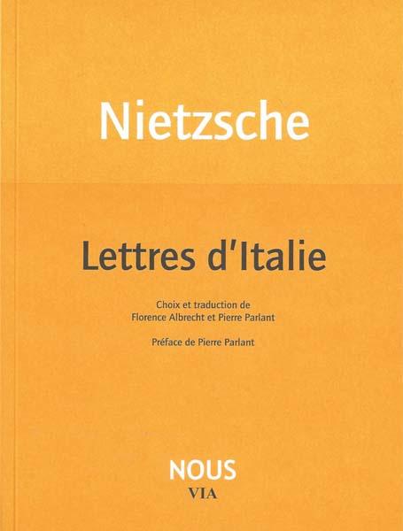 F. W. Nietzsche, Lettres d'Italie (éd. F. Albrecht et P. Parlant)