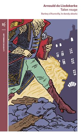 A. de Liedekerke, Talon rouge. Barbey d'Aurevilly, le dandy absolu (nouvelle éd.)