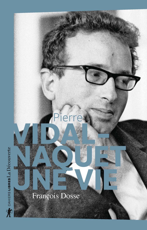 F. Dosse, Pierre Vidal-Naquet, une vie