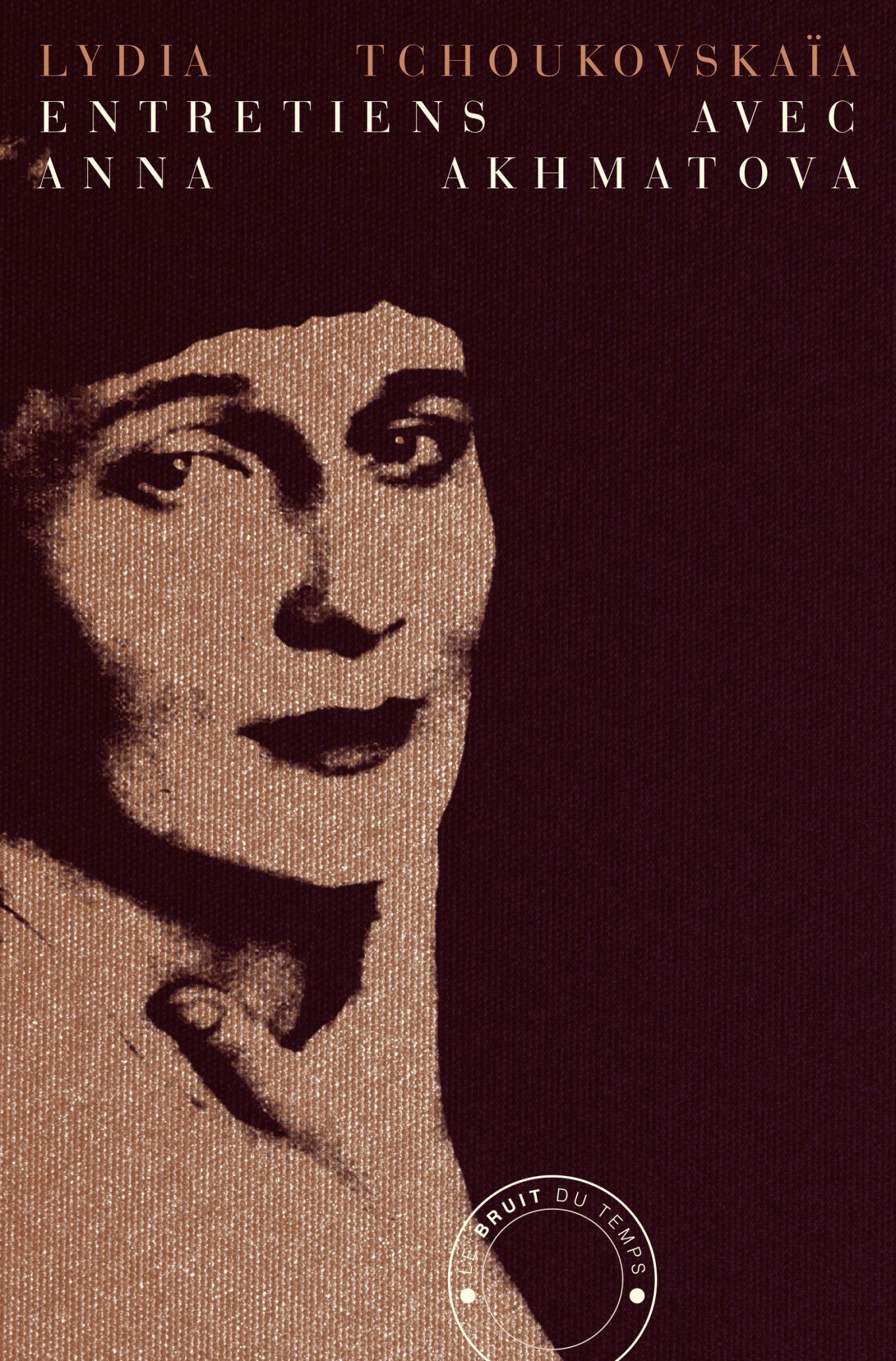 L. Tchoukovskaïa, Entretiens avec Anna Akhmatova