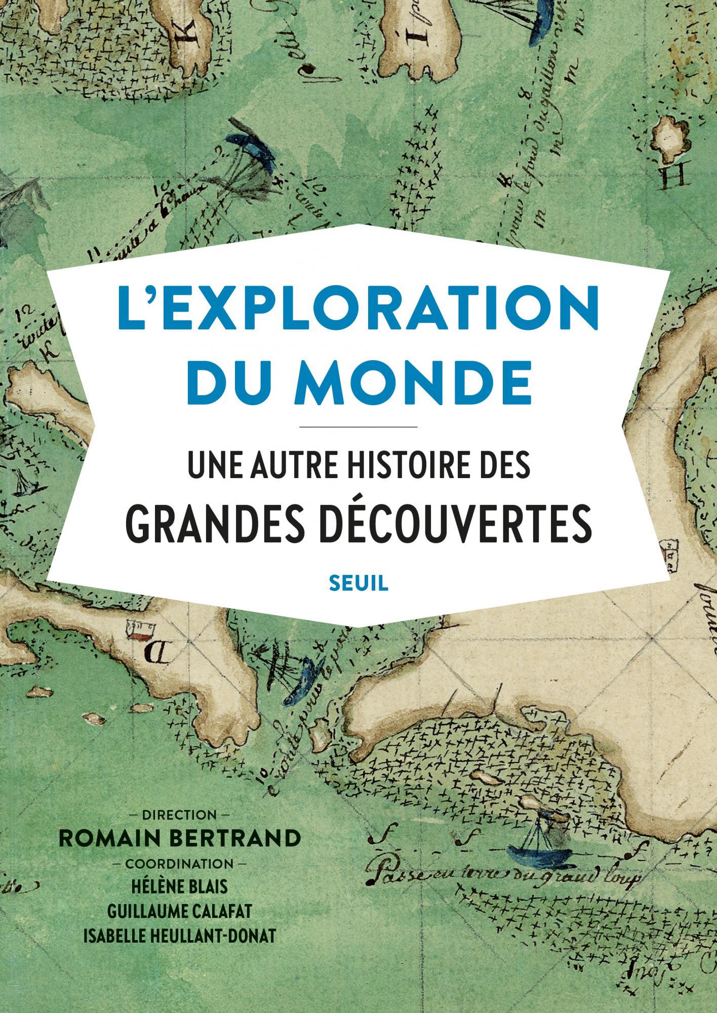 R. Bertrand, H. Blais (dir.), L'Exploration du monde. Une autre histoire des grandes découvertes