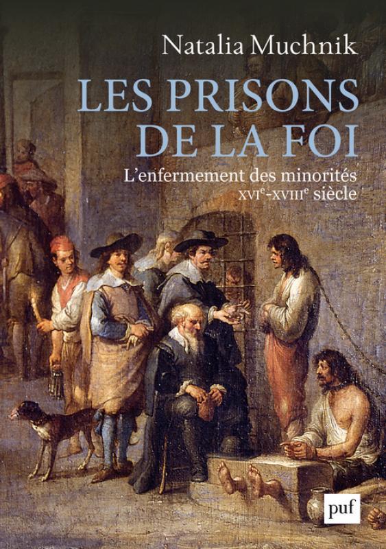 N. Muchnik, Les prisons de la foi. L'enfermement des minorités (XVIe-XVIIIIe s.)