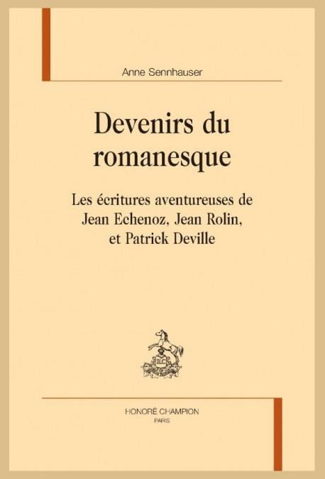 A. Sennhauser, Devenirs du romanesque. Les écritures aventureuses de Jean Echenoz, Jean Rolin, et Patrick Deville