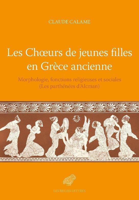 C. Calame, Les Choeurs de jeunes filles en Grèce ancienne. Morphologie, fonction religieuse et sociale (Les parthénées d'Alcman)