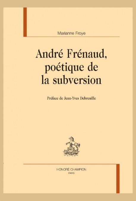 M. Froye, André Frénaud, poétique de la subversion