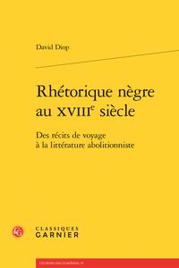 D. Diop, Rhétorique nègre au XVIIIe siècle. Des récits de voyage à la littérature abolitionniste