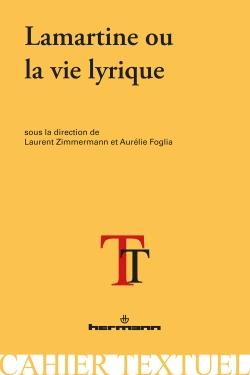 A. Foglia et L. Zimmermann (dir.), Lamartine ou la vie lyrique