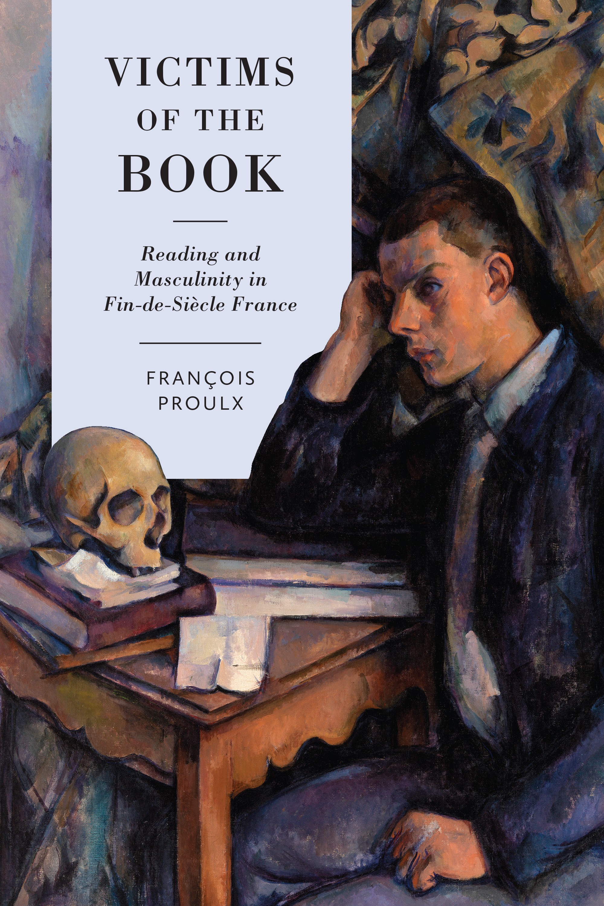 F. Proulx, Victims of the Book: Reading and Masculinity in Fin-de-Siècle France
