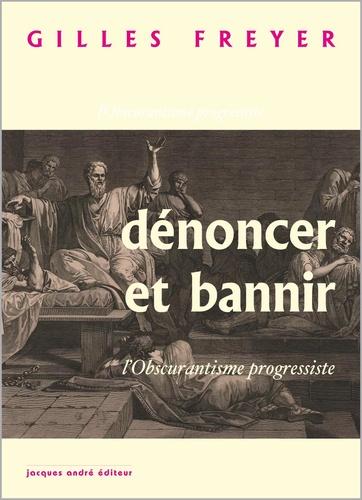 G. Freyer, Dénoncer et bannir. L'Obscurantisme progressiste