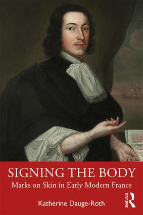 K. Dauge-Roth, Signing the Body: Marks on Skin in Early Modern France