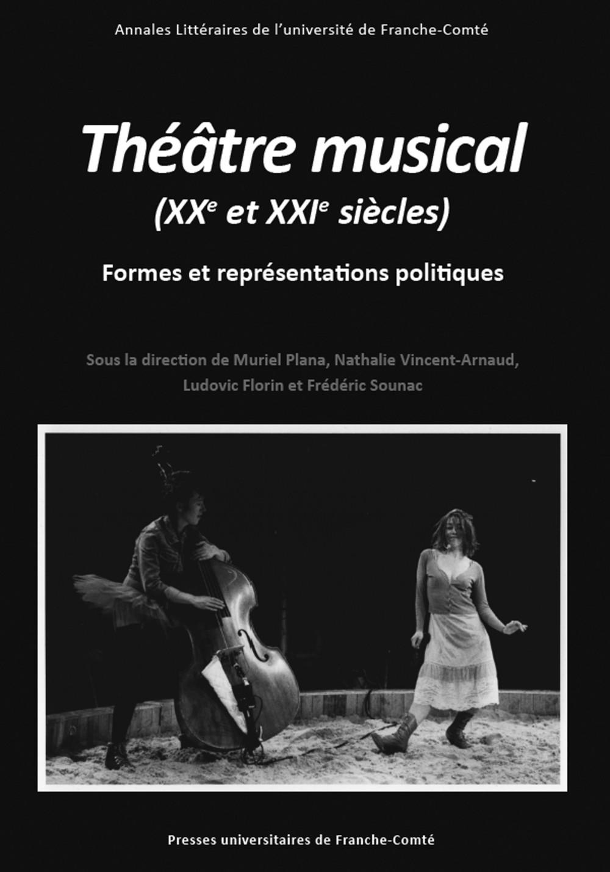 M. Plana, N. Vincent-Arnaud, L. Florin et F. Sounac (dir.), Théâtre musical (XXe et XXIe siècles). Formes et représentations politiques