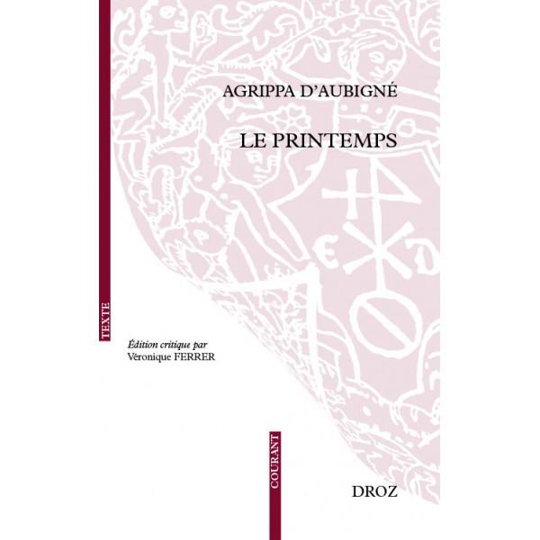 Agrippa d'Aubigné, Le Printemps (éd. V. Ferrer)