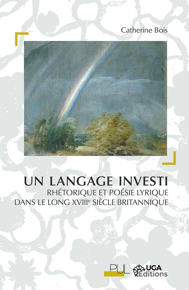 C. Bois, Un langage investi. Rhétorique et poésie lyrique dans le long XVIIIe siècle britannique