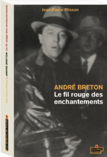 J.-P. Plisson, André Breton. Le fil rouge des enchantements