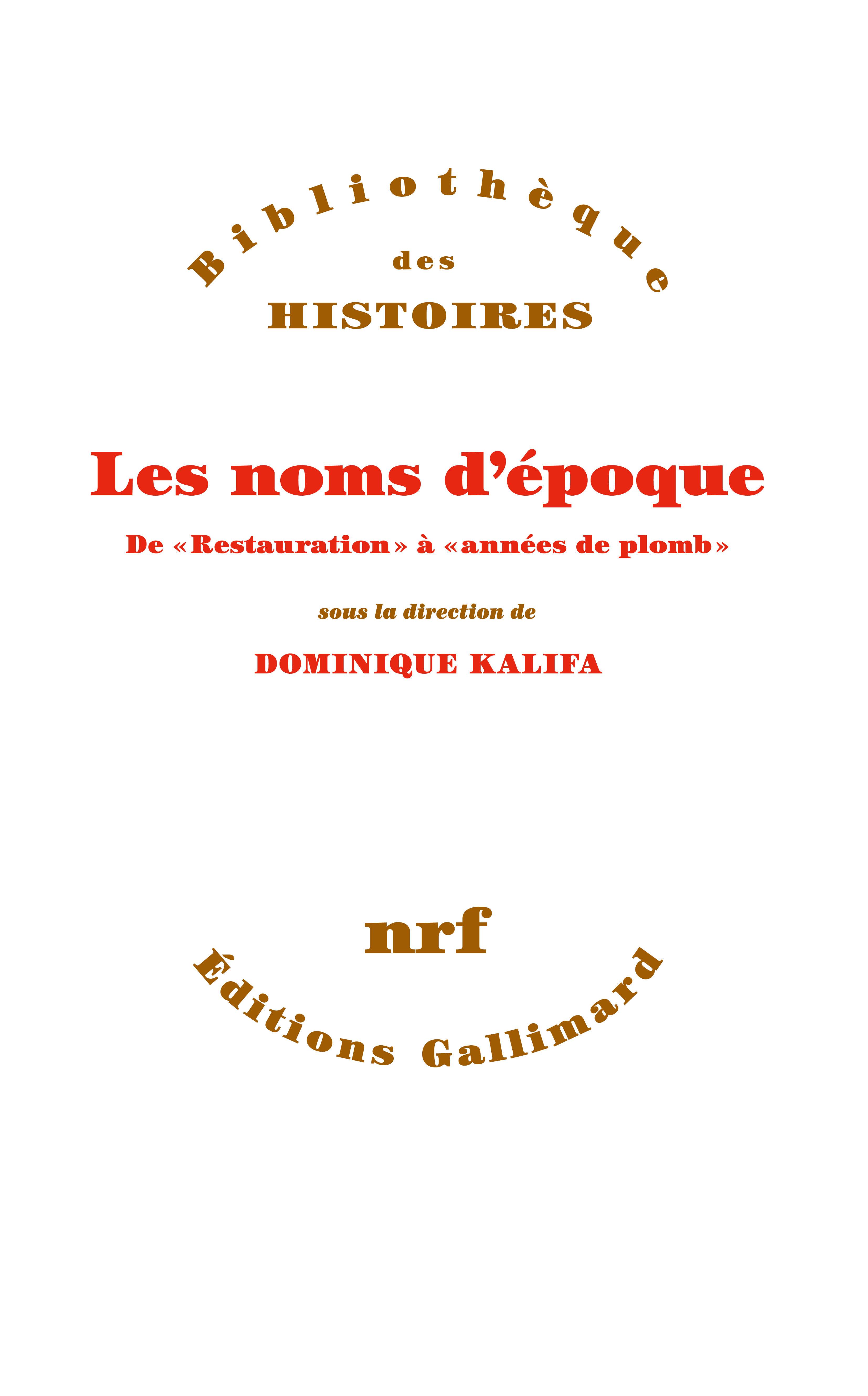 D. Kalifa (éd.), Les noms d'époque. De Restauration à Années de plomb