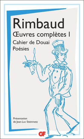A. Rimbaud, Œuvres complètes, t. I, II & III (éd. J.-L. Steinmetz, GF-Flammarion)
