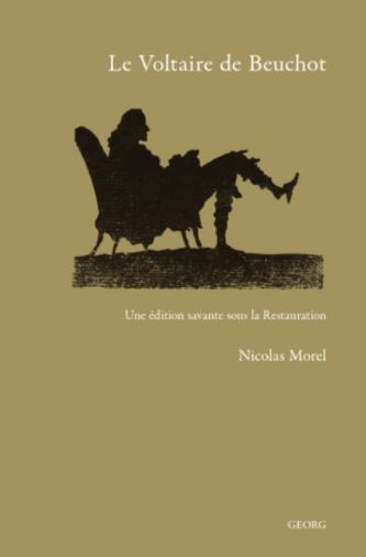 N. Morel, Le Voltaire de Beuchot. Une édition savante sous la Restauration
