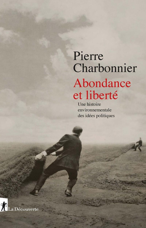 P. Charbonnier, Abondance et liberté. Une histoire environnementale des idées politiques