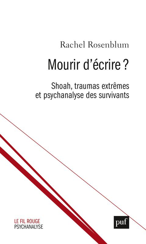 R. Rosenblum, Mourir d'écrire ? Shoah, traumas extrêmes et psychanalyse des survivants