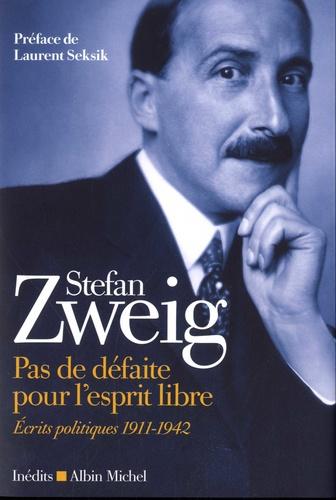 S. Zweig, Pas de défaite pour l'esprit libre. Écrits politiques (1911-1942)