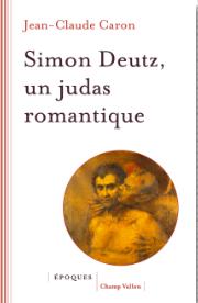 J.-C. Caron, Simon Deutz, un Judas romantique