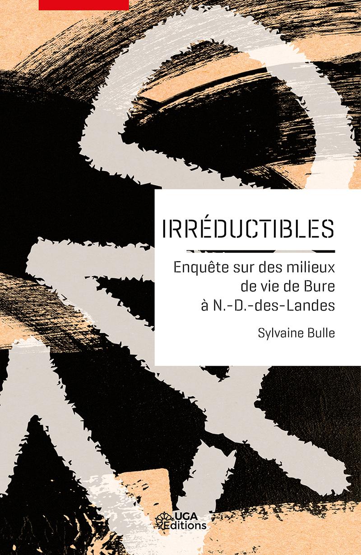 S. Bulle, Irréductibles. Enquête sur des milieux de vie de Bure à Notre-Dame-des-Landes