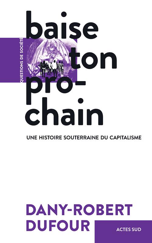 D.-R. Dufour, Baise ton prochain. Une histoire souterraine du capitalisme