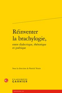 P. Voisin (dir.), Réinventer la brachylogie, entre dialectique, rhétorique et poétique