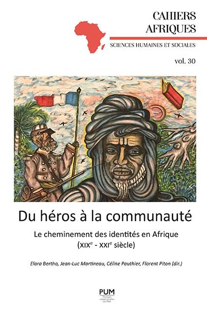 Du héros à la communauté. Le cheminement des identités en Afrique (XIXe - XXIe siècle)