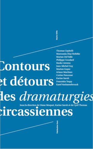 D. Moquet, K. Saroh, C. Thomas (dir.), Contours et détours des dramatugies circassiennes